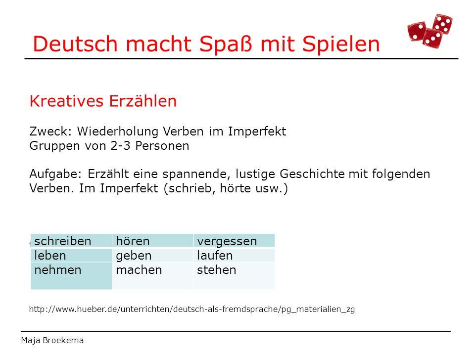 Deutsch macht Spaß mit Spielen Maja Broekema Kreatives Erzählen Zweck: Wiederholung Verben im Imperfekt Gruppen von 2-3 Personen Aufgabe: Erzählt eine