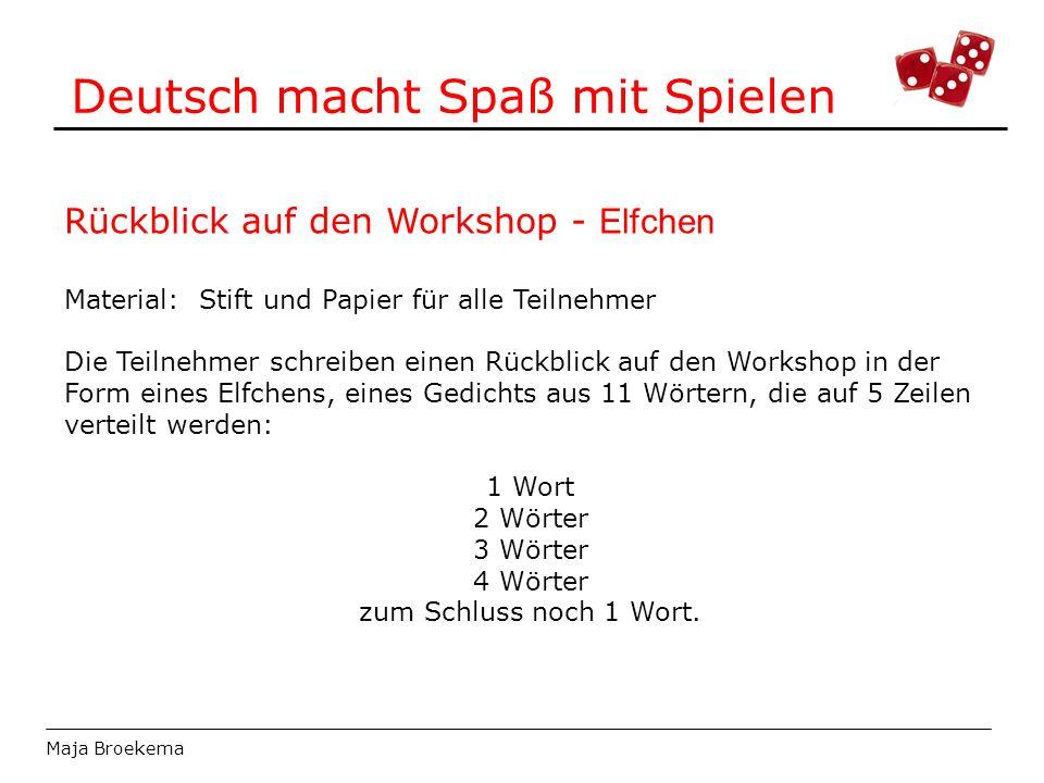 Deutsch macht Spaß mit Spielen Maja Broekema Rückblick auf den Workshop - Elfchen Material: Stift und Papier für alle Teilnehmer Die Teilnehmer schrei