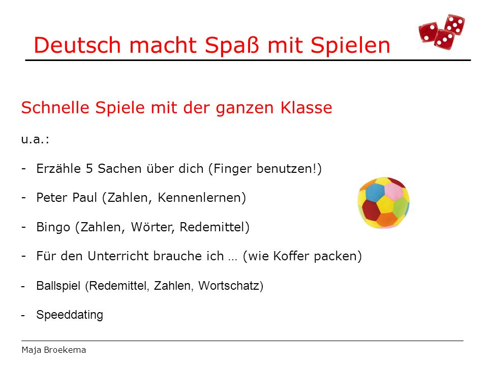 Deutsch macht Spaß mit Spielen Maja Broekema Schnelle Spiele mit der ganzen Klasse u.a.: -Erzähle 5 Sachen über dich (Finger benutzen!) -Peter Paul (Z