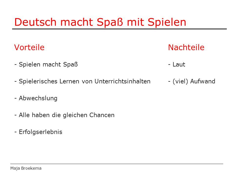 Deutsch macht Spaß mit Spielen Nachteile - Laut - (viel) Aufwand Maja Broekema Vorteile - Spielen macht Spaß - Spielerisches Lernen von Unterrichtsinh