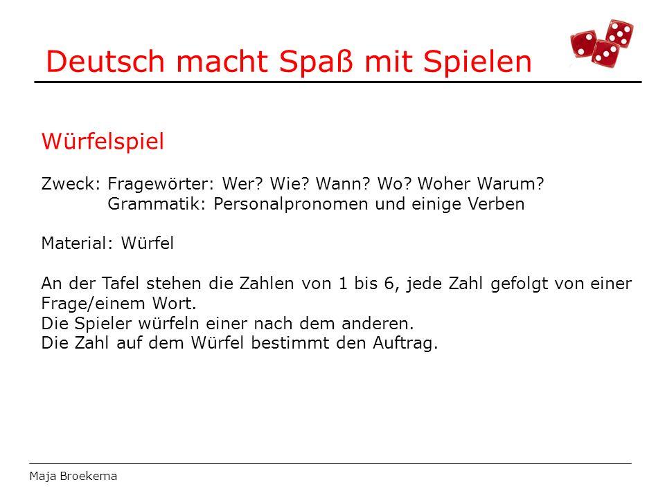 Deutsch macht Spaß mit Spielen Maja Broekema Würfelspiel Zweck:Fragewörter: Wer? Wie? Wann? Wo? Woher Warum? Grammatik: Personalpronomen und einige Ve