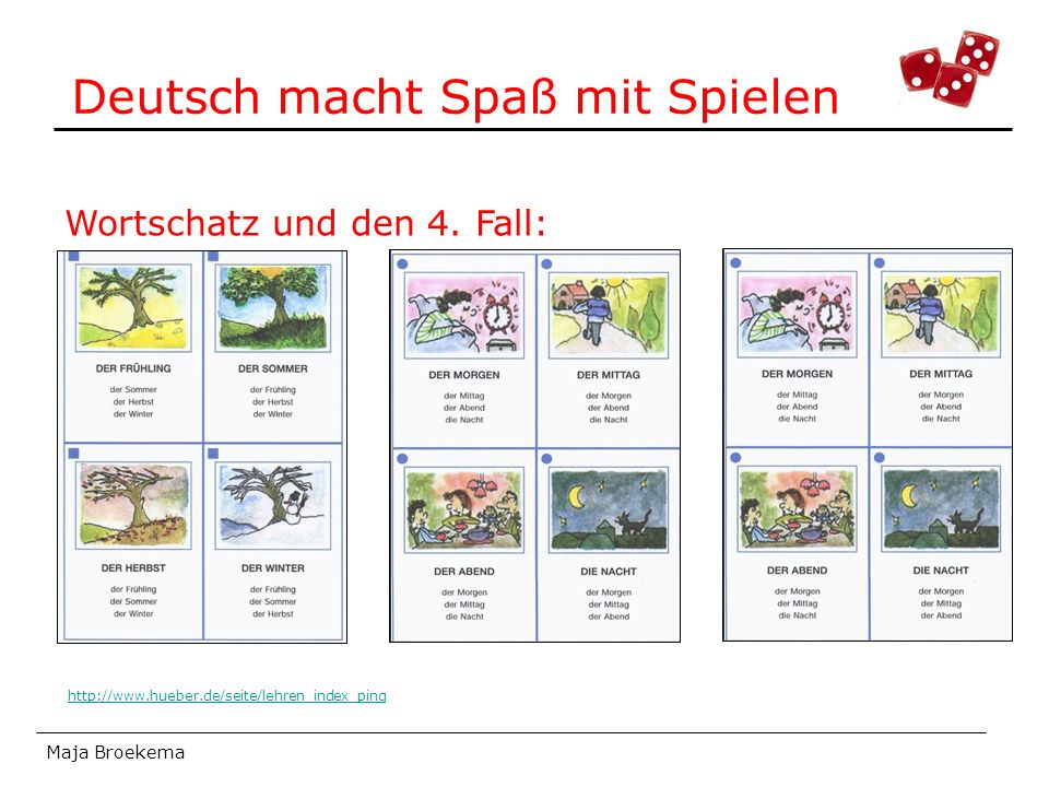 Deutsch macht Spaß mit Spielen Maja Broekema Wortschatz und den 4. Fall: http://www.hueber.de/seite/lehren_index_ping