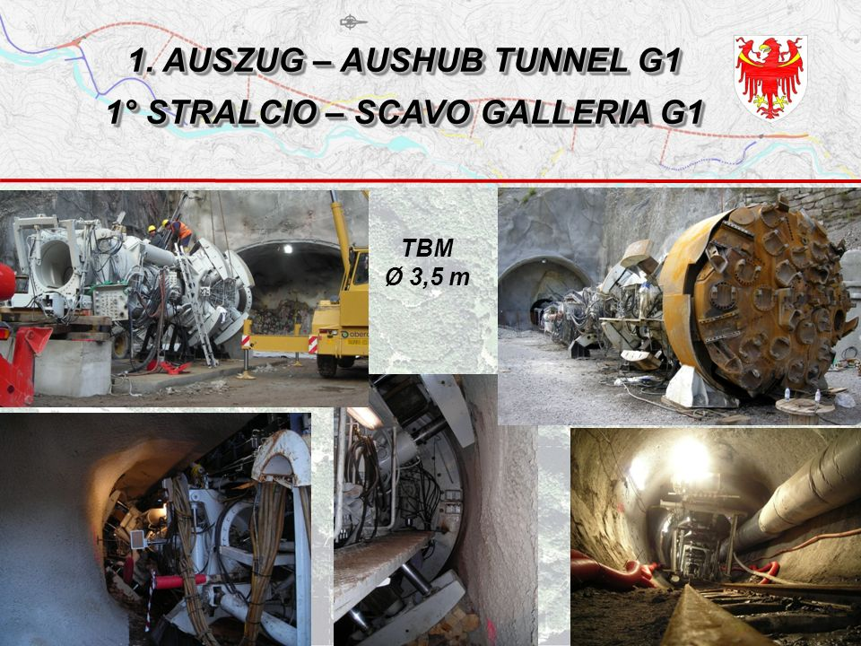 TBM Ø 3,5 m 1. AUSZUG – AUSHUB TUNNEL G1 1° STRALCIO – SCAVO GALLERIA G1