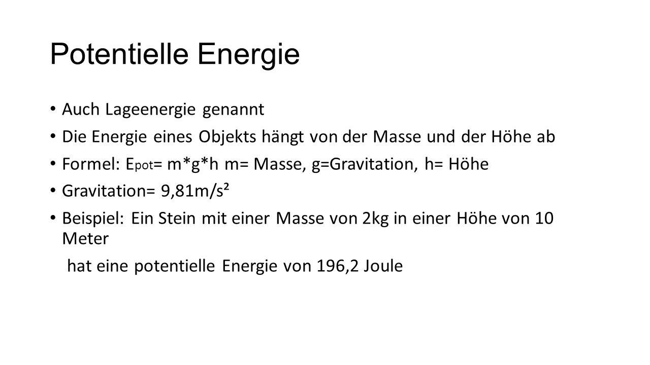 Kinetische Energie Auch Bewegungsenergie genannt Energie die ein Objekt aufgrund von Bewegung enthält Formel: E kin = 1/2*m*v² m=Masse, v=Geschwindigkeit Beispiel: Ein Ball mit einer Masse von 0,4kg der mit einer Geschwindigkeit von 15 Meter pro Sekunde fliegt hat eine kinetische Energie von 45 Joule