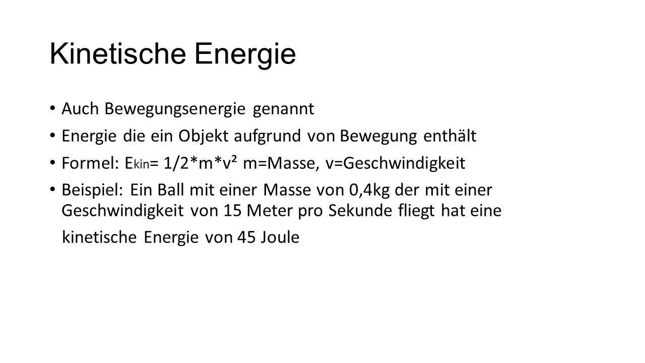 Kinetische Energie Auch Bewegungsenergie genannt Energie die ein Objekt aufgrund von Bewegung enthält Formel: E kin = 1/2*m*v² m=Masse, v=Geschwindigk