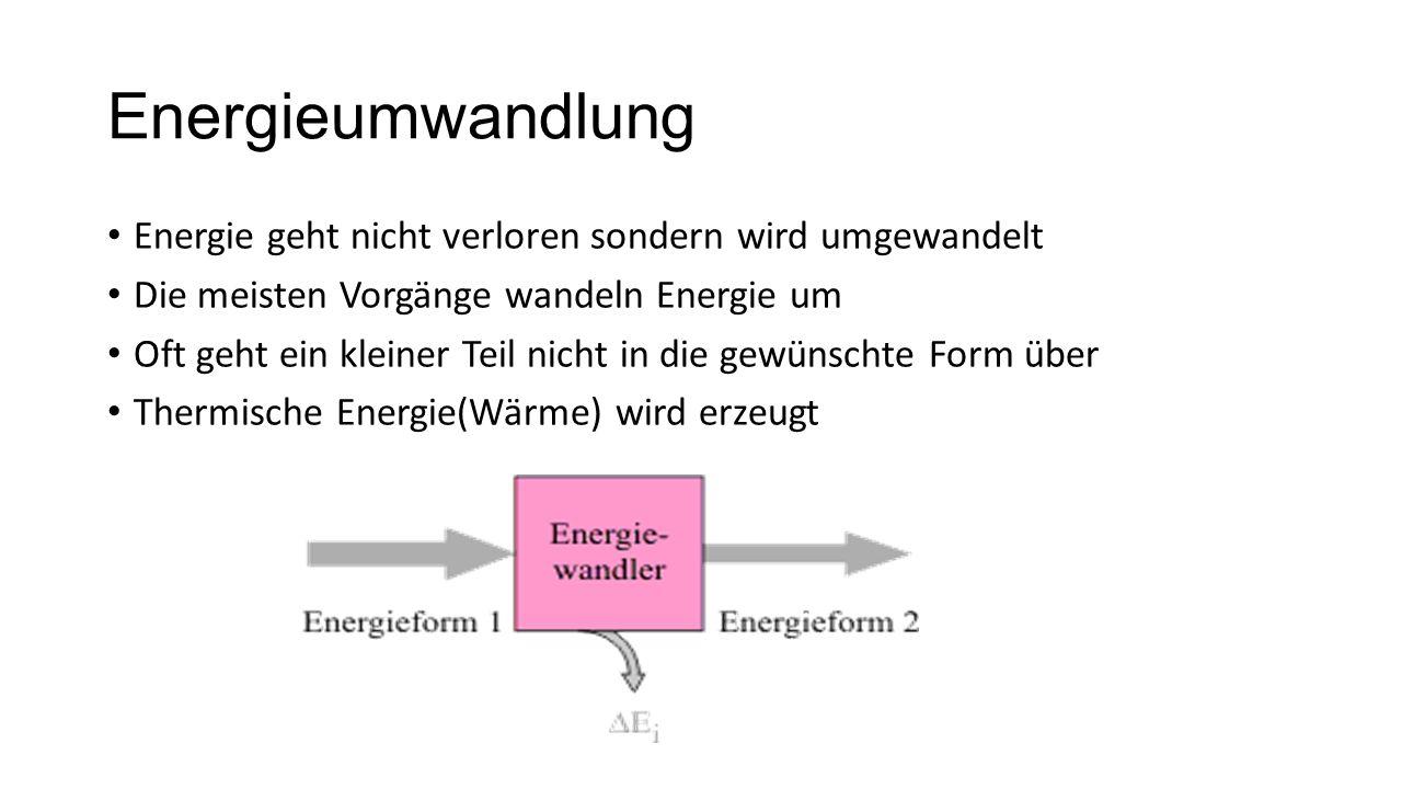 Energieumwandlung Energie geht nicht verloren sondern wird umgewandelt Die meisten Vorgänge wandeln Energie um Oft geht ein kleiner Teil nicht in die