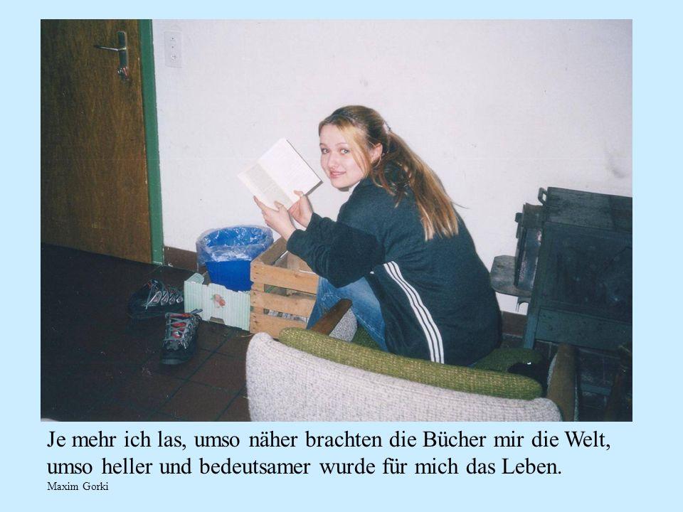 Je mehr ich las, umso näher brachten die Bücher mir die Welt, umso heller und bedeutsamer wurde für mich das Leben.