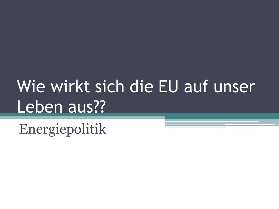 Wie wirkt sich die EU auf unser Leben aus Energiepolitik