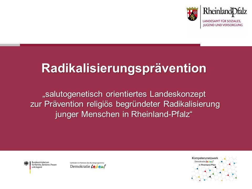 """Radikalisierungsprävention """"salutogenetisch orientiertes Landeskonzept zur Prävention religiös begründeter Radikalisierung junger Menschen in Rheinland-Pfalz"""