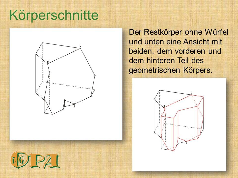 Der Restkörper ohne Würfel und unten eine Ansicht mit beiden, dem vorderen und dem hinteren Teil des geometrischen Körpers.