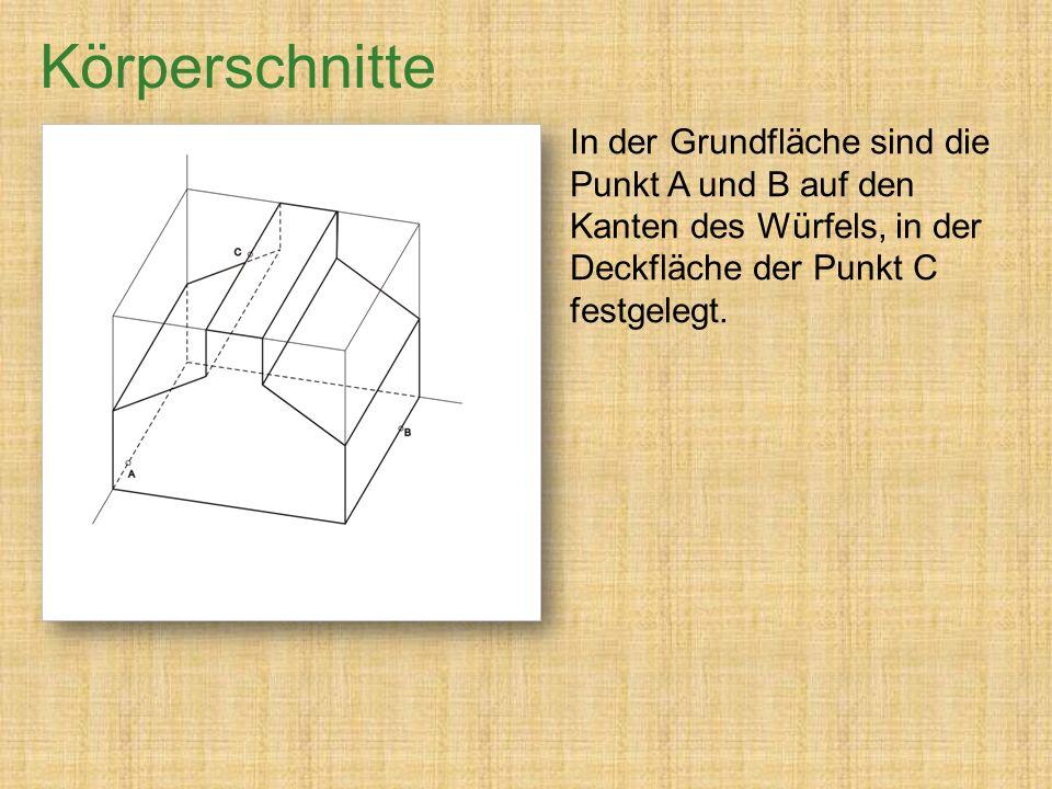 In der Grundfläche sind die Punkt A und B auf den Kanten des Würfels, in der Deckfläche der Punkt C festgelegt.