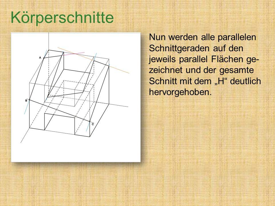 """Nun werden alle parallelen Schnittgeraden auf den jeweils parallel Flächen ge- zeichnet und der gesamte Schnitt mit dem """"H deutlich hervorgehoben."""