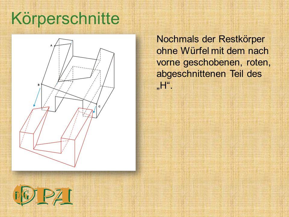 """Nochmals der Restkörper ohne Würfel mit dem nach vorne geschobenen, roten, abgeschnittenen Teil des """"H ."""