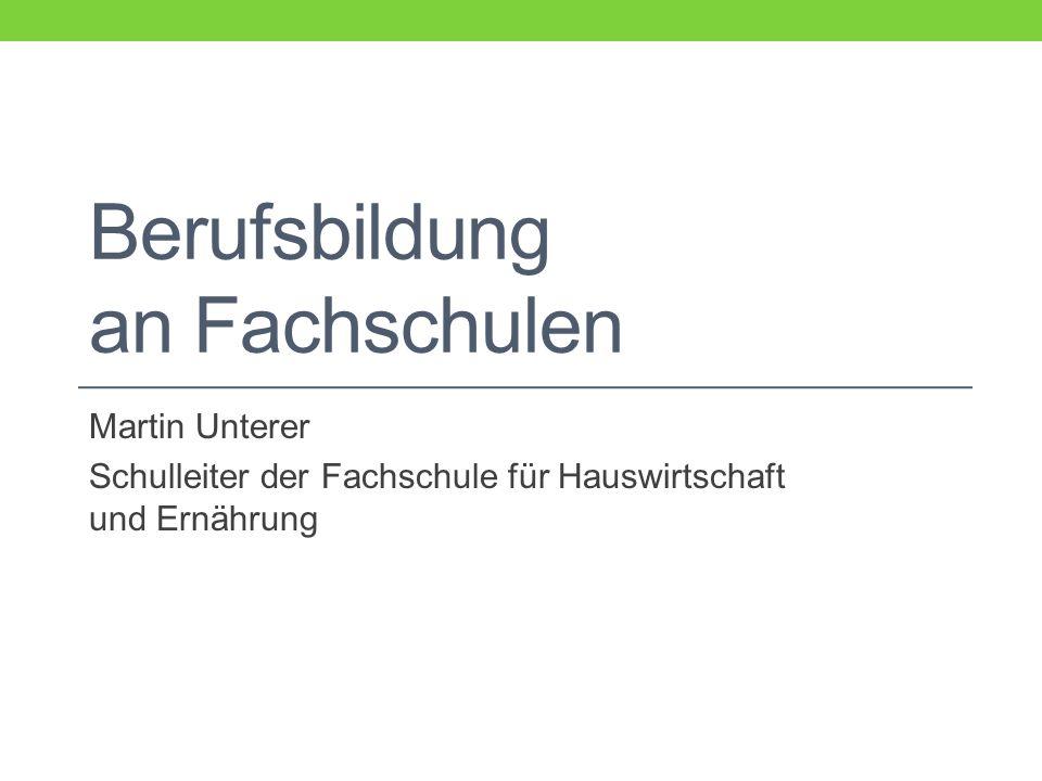 Berufsbildung an Fachschulen Martin Unterer Schulleiter der Fachschule für Hauswirtschaft und Ernährung