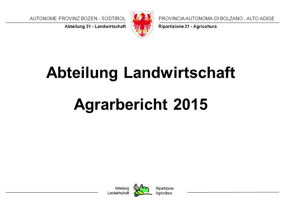AUTONOME PROVINZ BOZEN - SÜDTIROLPROVINCIA AUTONOMA DI BOLZANO - ALTO ADIGE AUTONOME PROVINZ BOZEN - SÜDTIROLPROVINCIA AUTONOMA DI BOLZANO - ALTO ADIGE Ripartizione 31 - AgricolturaAbteilung 31 - Landwirtschaft Abteilung Landwirtschaft Agrarbericht 2015