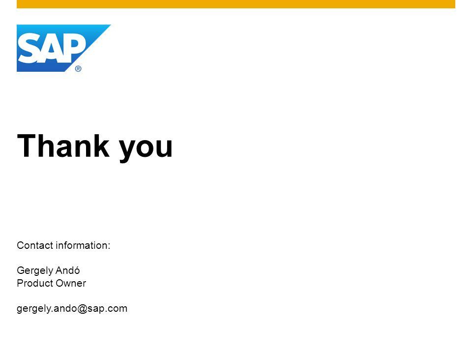 Thank you Contact information: Gergely Andó Product Owner gergely.ando@sap.com