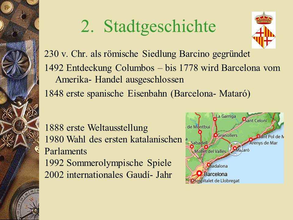 1. Geographie -Nordosten der iberischen Halbinsel am Mittelmeer -zweitgrößte Stadt Spaniens -seit 988 Hauptstadt Kataloniens -zählt zu den dichtest be