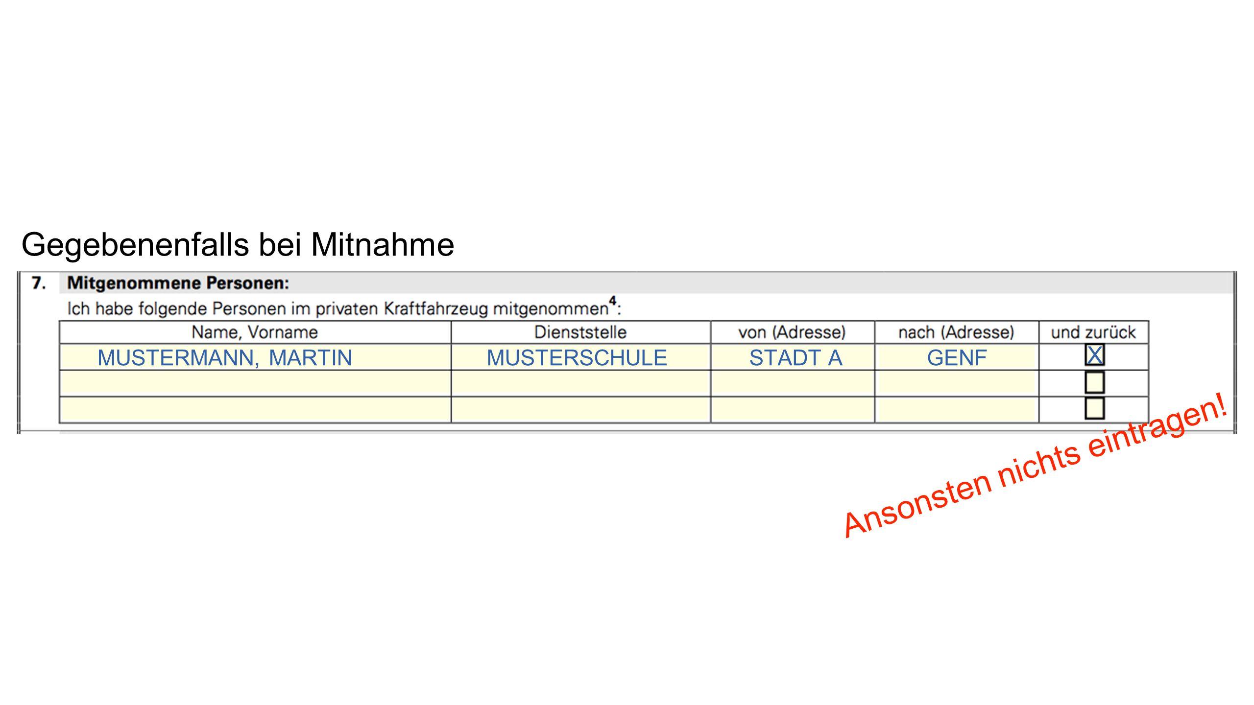 Gegebenenfalls bei Mitnahme MUSTERMANN, MARTINMUSTERSCHULESTADT AGENF X Ansonsten nichts eintragen!