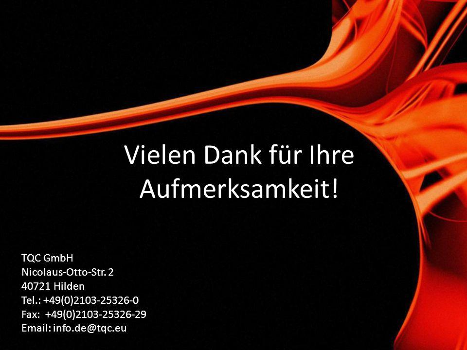 Vielen Dank für Ihre Aufmerksamkeit. TQC GmbH Nicolaus-Otto-Str.