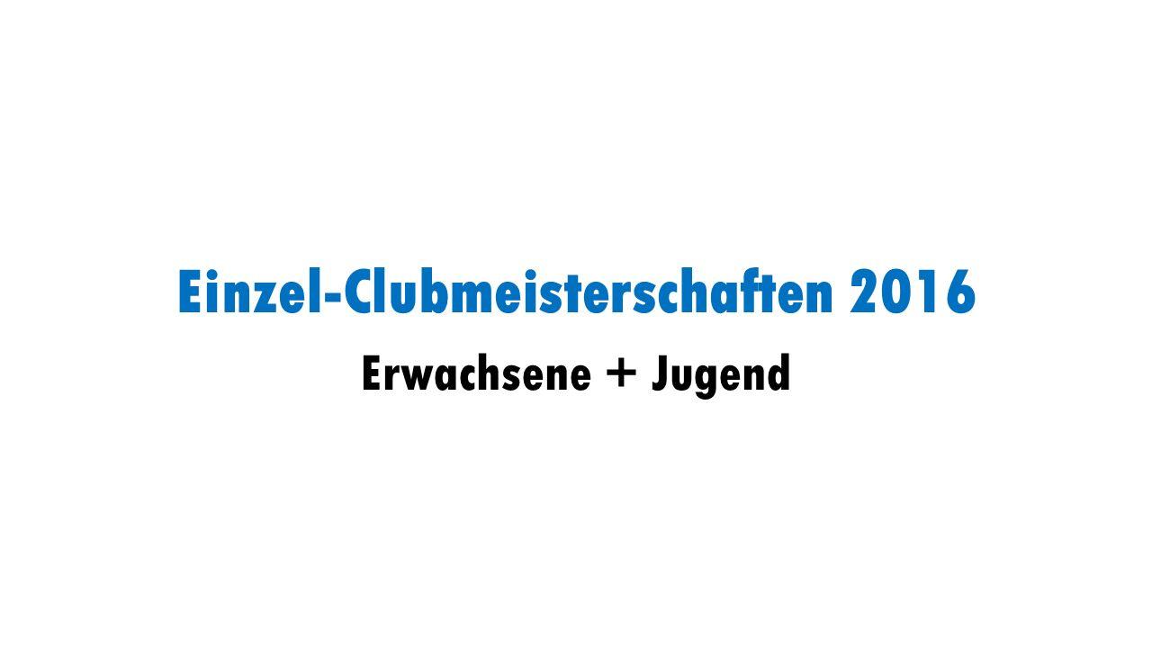 Einzel-Clubmeisterschaften 2016 Erwachsene + Jugend