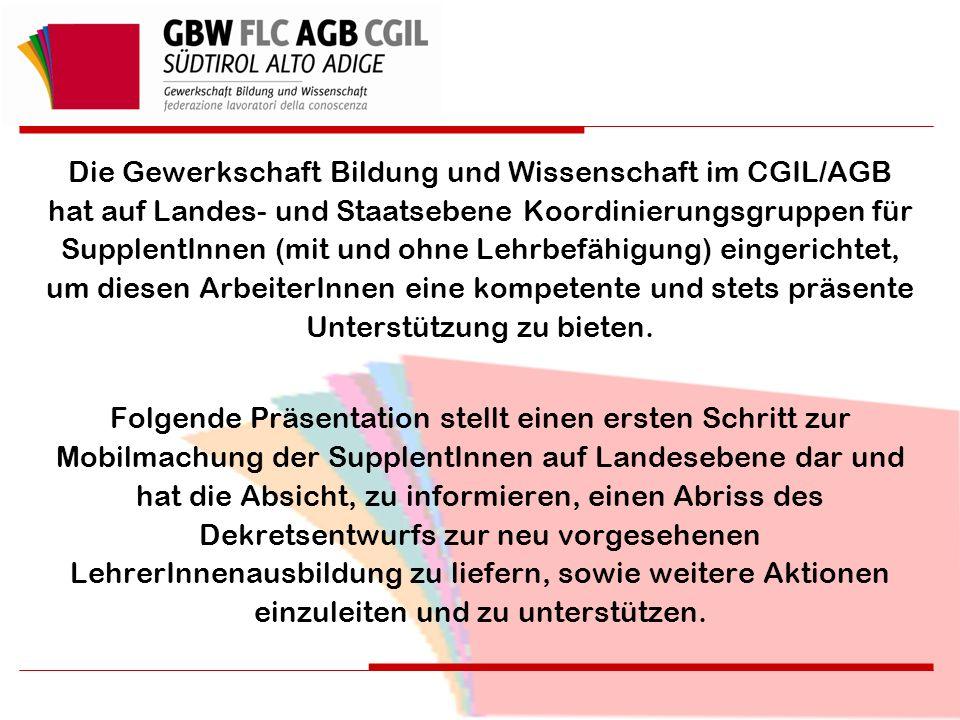 Die Gewerkschaft Bildung und Wissenschaft im CGIL/AGB hat auf Landes- und Staatsebene Koordinierungsgruppen für SupplentInnen (mit und ohne Lehrbefähigung) eingerichtet, um diesen ArbeiterInnen eine kompetente und stets präsente Unterstützung zu bieten.