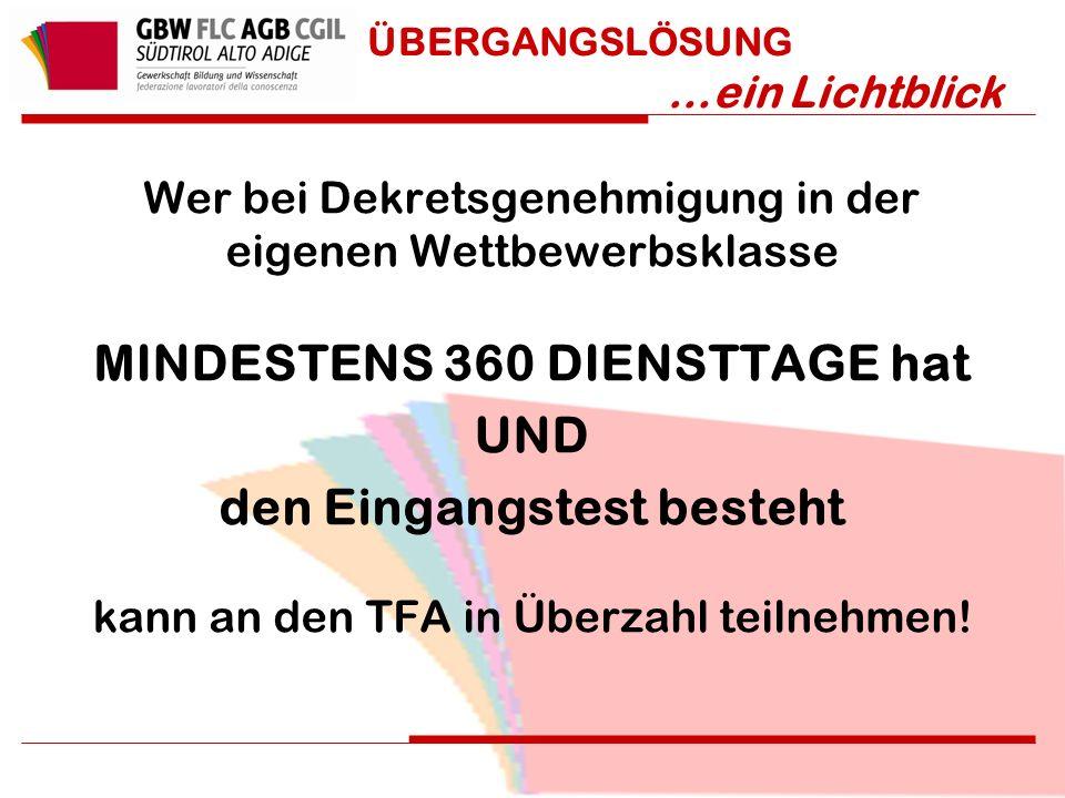 Wer bei Dekretsgenehmigung in der eigenen Wettbewerbsklasse MINDESTENS 360 DIENSTTAGE hat UND den Eingangstest besteht kann an den TFA in Überzahl teilnehmen.