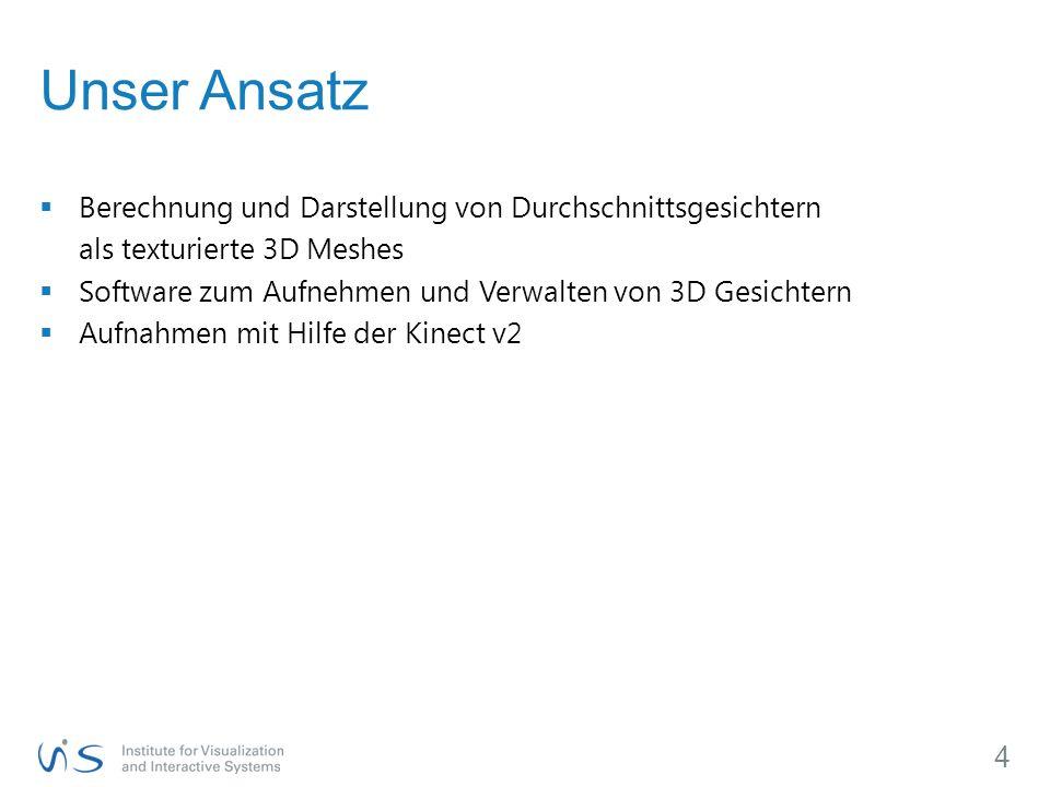  Berechnung und Darstellung von Durchschnittsgesichtern als texturierte 3D Meshes  Software zum Aufnehmen und Verwalten von 3D Gesichtern  Aufnahmen mit Hilfe der Kinect v2 4 Unser Ansatz