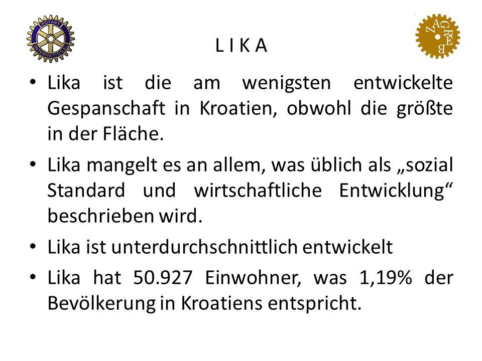 """L I K A Lika ist die am wenigsten entwickelte Gespanschaft in Kroatien, obwohl die größte in der Fläche. Lika mangelt es an allem, was üblich als """"soz"""