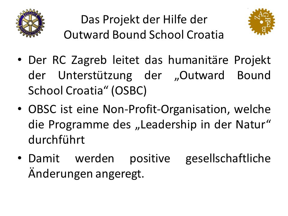"""Das Projekt der Hilfe der Outward Bound School Croatia Der RC Zagreb leitet das humanitäre Projekt der Unterstützung der """"Outward Bound School Croatia (OSBC) OBSC ist eine Non-Profit-Organisation, welche die Programme des """"Leadership in der Natur durchführt Damit werden positive gesellschaftliche Änderungen angeregt."""