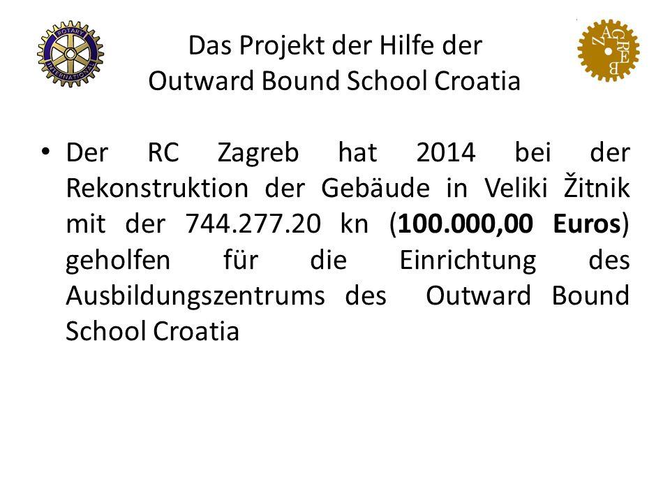 Das Projekt der Hilfe der Outward Bound School Croatia Der RC Zagreb hat 2014 bei der Rekonstruktion der Gebäude in Veliki Žitnik mit der 744.277.20 kn (100.000,00 Euros) geholfen für die Einrichtung des Ausbildungszentrums des Outward Bound School Croatia