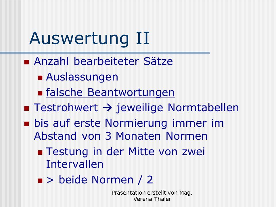 Präsentation erstellt von Mag. Verena Thaler Auswertung II Anzahl bearbeiteter Sätze Auslassungen falsche Beantwortungen Testrohwert  jeweilige Normt