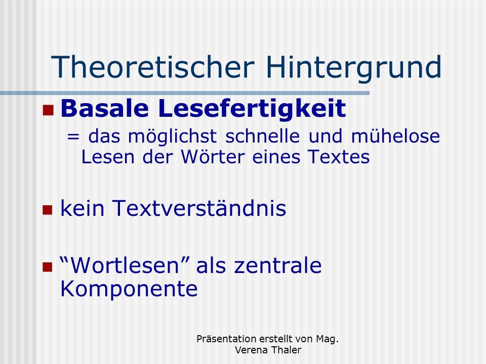Präsentation erstellt von Mag. Verena Thaler Theoretischer Hintergrund Basale Lesefertigkeit = das möglichst schnelle und mühelose Lesen der Wörter ei