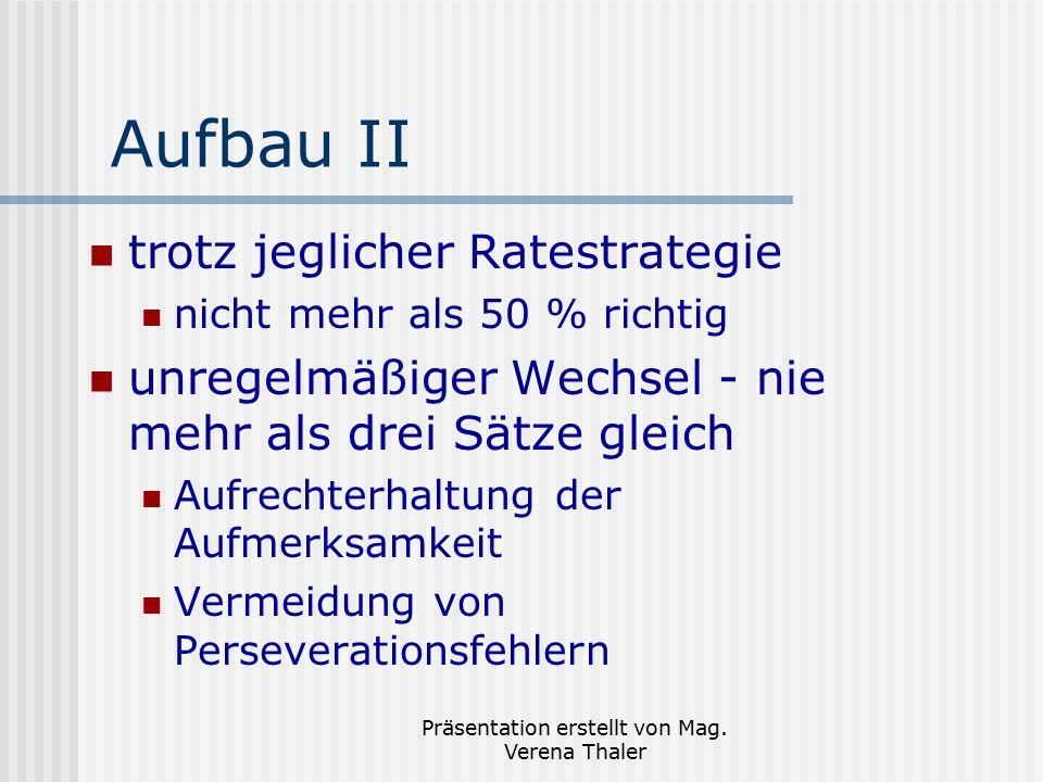 Präsentation erstellt von Mag. Verena Thaler Aufbau II trotz jeglicher Ratestrategie nicht mehr als 50 % richtig unregelmäßiger Wechsel - nie mehr als
