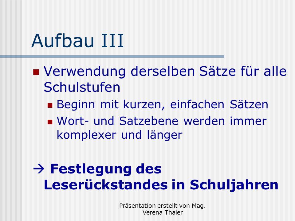 Präsentation erstellt von Mag. Verena Thaler Aufbau III Verwendung derselben Sätze für alle Schulstufen Beginn mit kurzen, einfachen Sätzen Wort- und