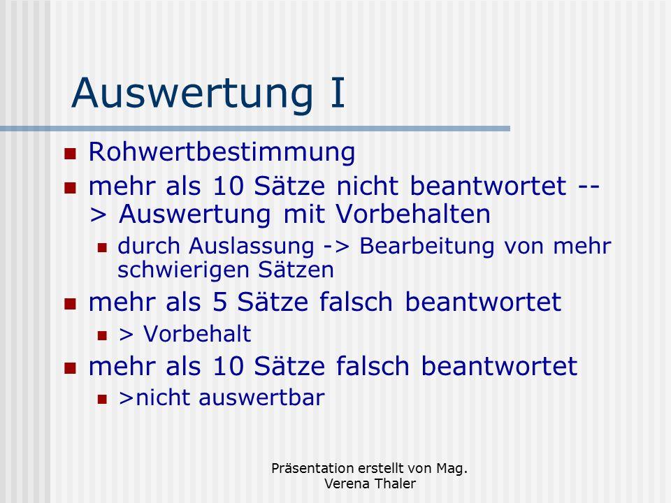 Präsentation erstellt von Mag. Verena Thaler Auswertung I Rohwertbestimmung mehr als 10 Sätze nicht beantwortet -- > Auswertung mit Vorbehalten durch
