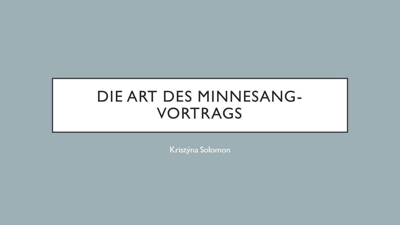 DIE ART DES MINNESANG- VORTRAGS Kristýna Solomon