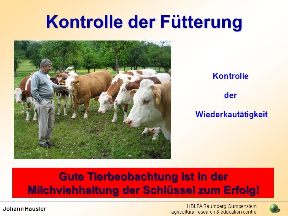 Johann Häusler HBLFA Raumberg-Gumpenstein agricultural research & education centre Kontrolle der Fütterung Gute Tierbeobachtung ist in der Milchviehha