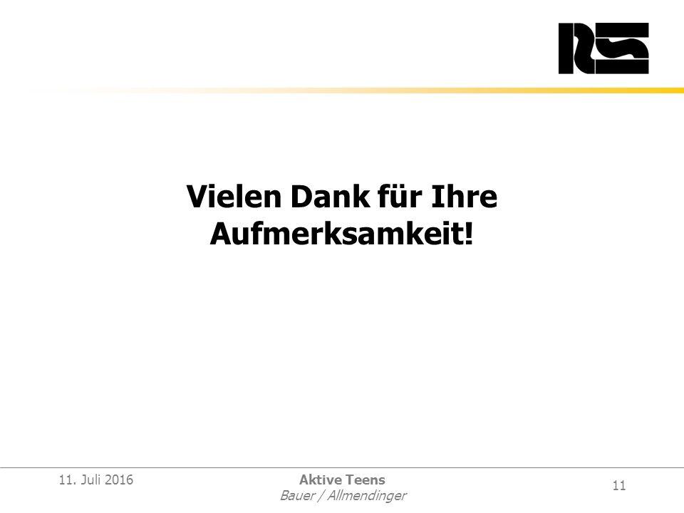 11 11. Juli 2016Aktive Teens Bauer / Allmendinger Vielen Dank für Ihre Aufmerksamkeit!