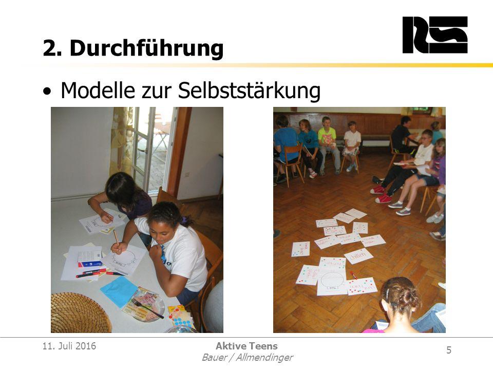 5 11. Juli 2016Aktive Teens Bauer / Allmendinger 2. Durchführung Modelle zur Selbststärkung