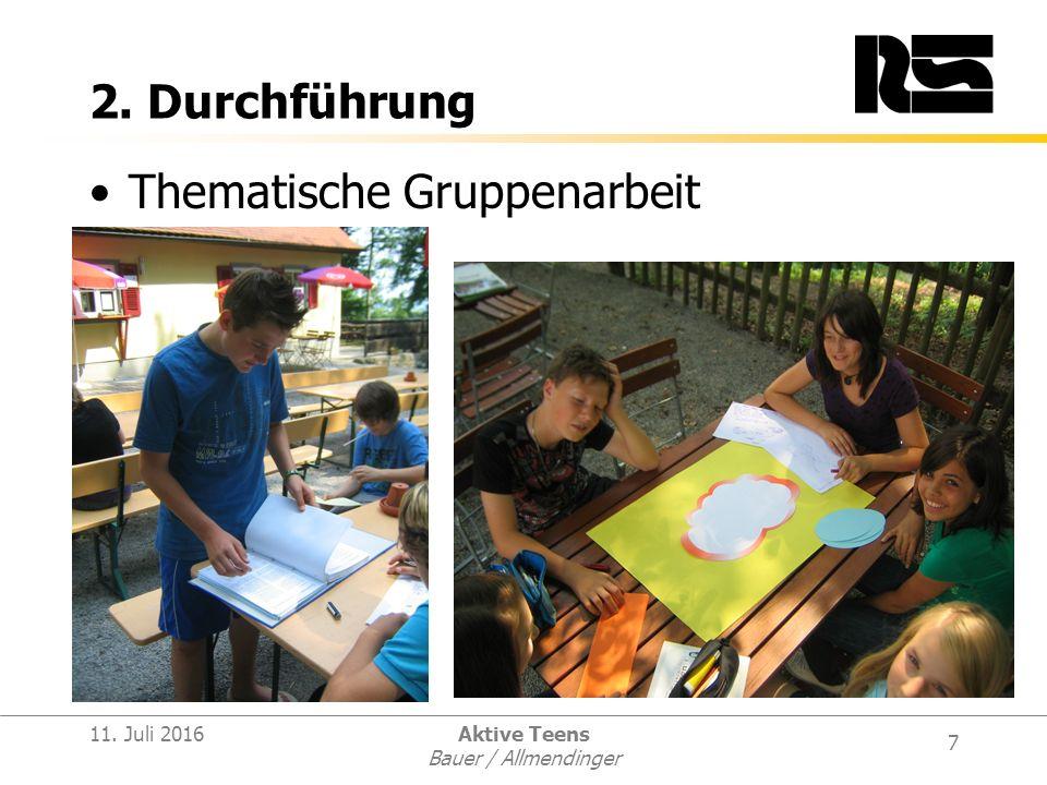 7 11. Juli 2016Aktive Teens Bauer / Allmendinger 2. Durchführung Thematische Gruppenarbeit