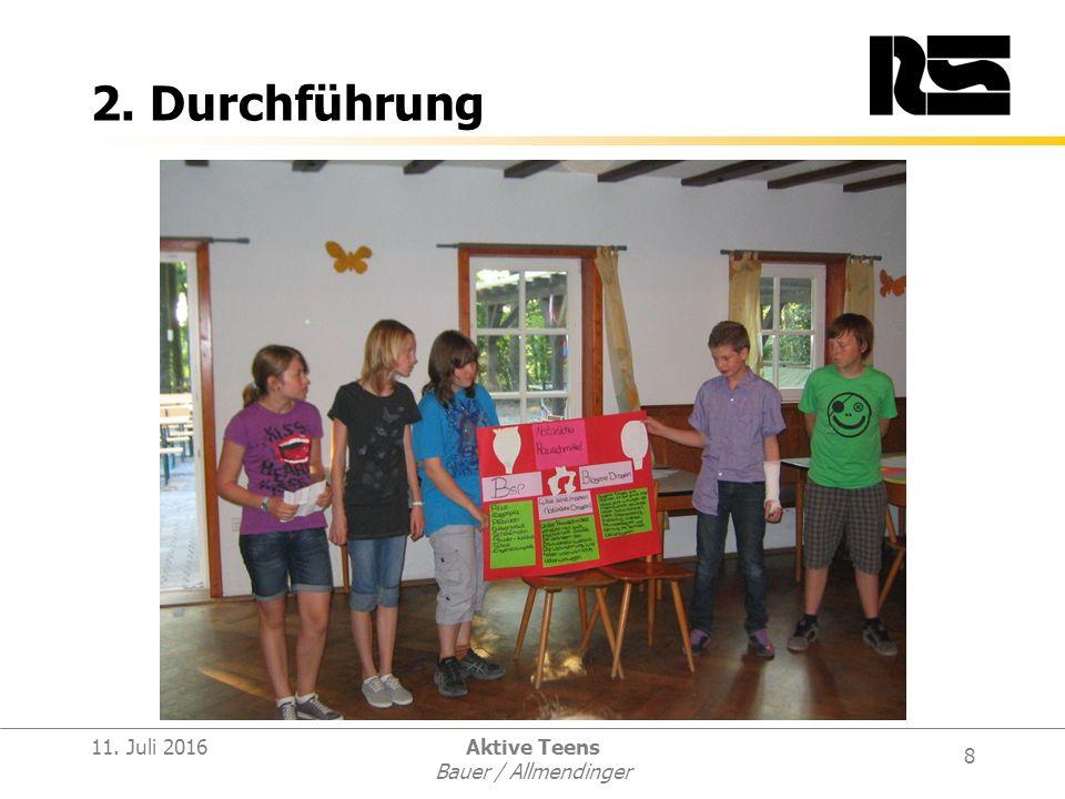 8 11. Juli 2016Aktive Teens Bauer / Allmendinger 2. Durchführung
