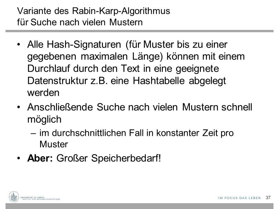 Variante des Rabin-Karp-Algorithmus für Suche nach vielen Mustern Alle Hash-Signaturen (für Muster bis zu einer gegebenen maximalen Länge) können mit einem Durchlauf durch den Text in eine geeignete Datenstruktur z.B.