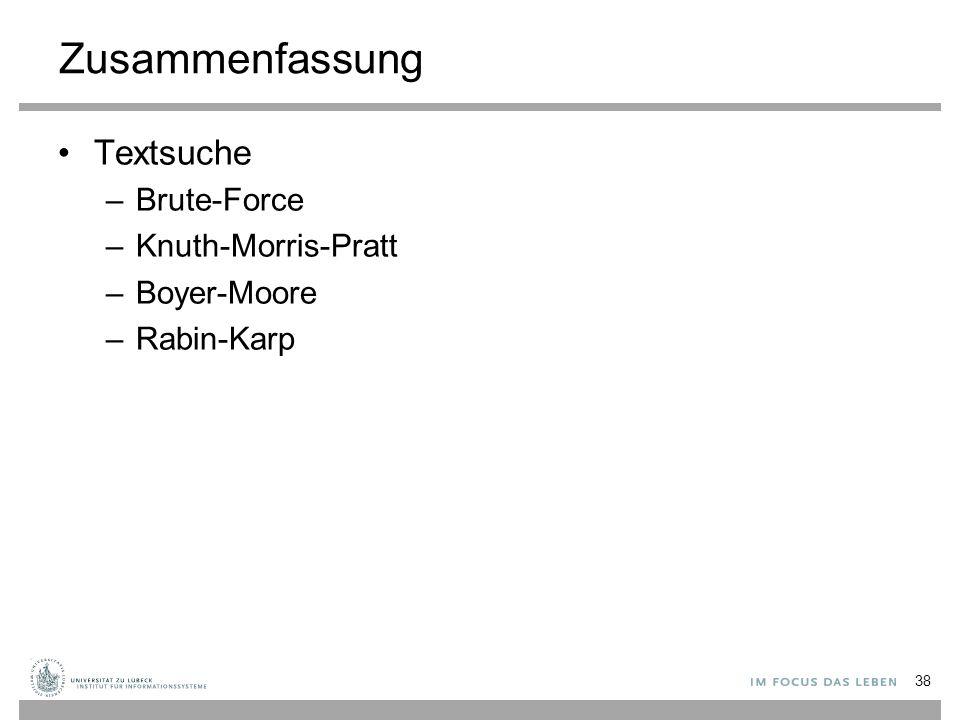 Zusammenfassung Textsuche –Brute-Force –Knuth-Morris-Pratt –Boyer-Moore –Rabin-Karp 38