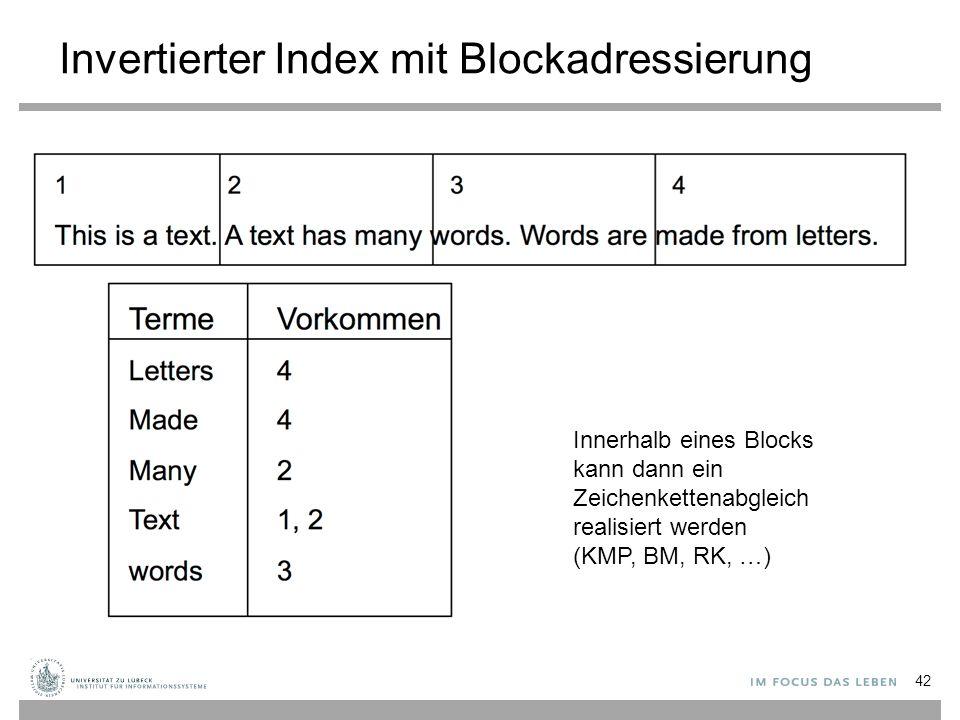 Invertierter Index mit Blockadressierung 42 Innerhalb eines Blocks kann dann ein Zeichenkettenabgleich realisiert werden (KMP, BM, RK, …)