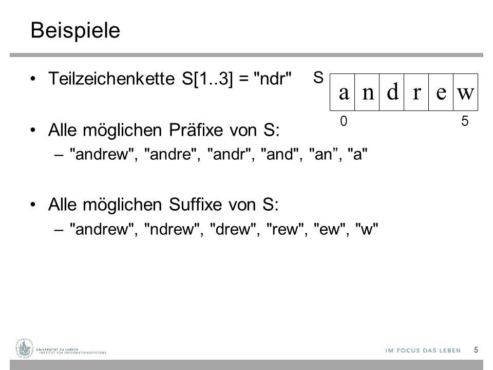 Beispiele Teilzeichenkette S[1..3] = ndr Alle möglichen Präfixe von S: – andrew , andre , andr , and , an , a Alle möglichen Suffixe von S: – andrew , ndrew , drew , rew , ew , w andrew 05 5 S