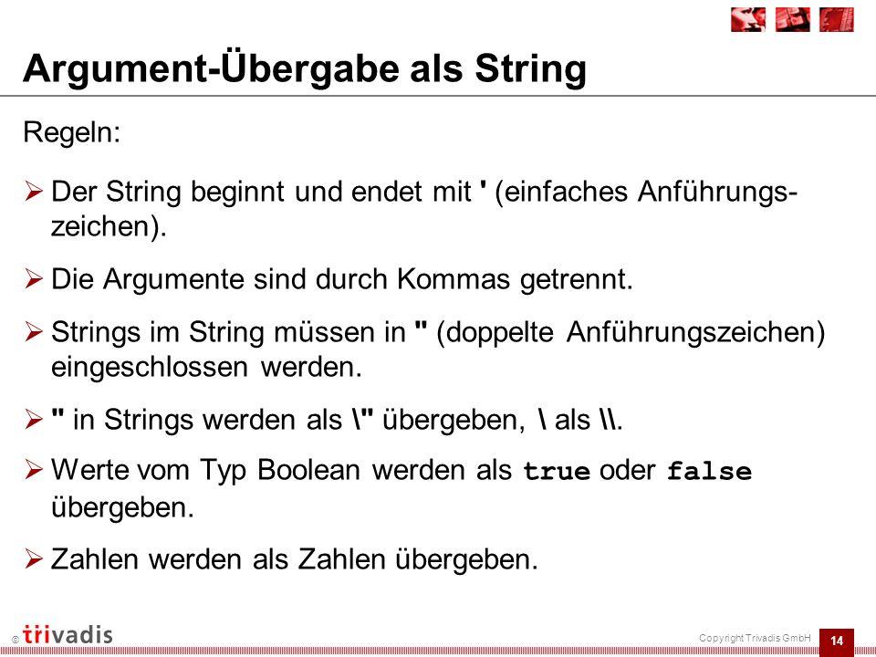 15 © Copyright Trivadis GmbH Argument-Übergabe als Argumentliste  Forms-Modul:  Übergabe der Argumente als Argumentliste: declare v_arglist fbean.arglist; begin v_arglist := fbean.create_arglist; -- fbean.add_arg ( v_arglist, :ctl.ti_basis ); fbean.add_arg ( v_arglist, :ctl.ti_exponent ); -- :ctl.ti_ergebnis := FBean.invoke_num ( CTL.TEST_BEAN , 1, potenzieren , v_arglist ); -- end;