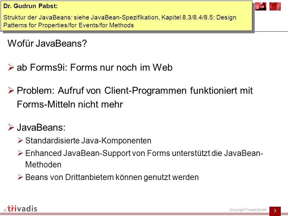 4 © Copyright Trivadis GmbH Einführung Eine JavaBean umfasst:  Properties  d.h.