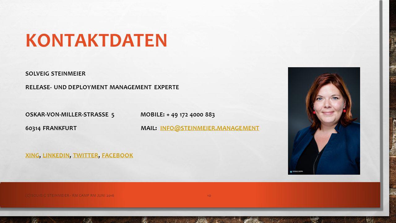 KONTAKTDATEN SOLVEIG STEINMEIER RELEASE- UND DEPLOYMENT MANAGEMENT EXPERTE OSKAR-VON-MILLER-STRASSE 5 MOBILE: + 49 172 4000 883 60314 FRANKFURT MAIL: INFO@STEINMEIER.MANAGEMENTINFO@STEINMEIER.MANAGEMENT XINGXING, LINKEDIN, TWITTER, FACEBOOKLINKEDINTWITTERFACEBOOK (C) SOLVEIG STEINMEIER - RM CAMP RM JUNI 201610
