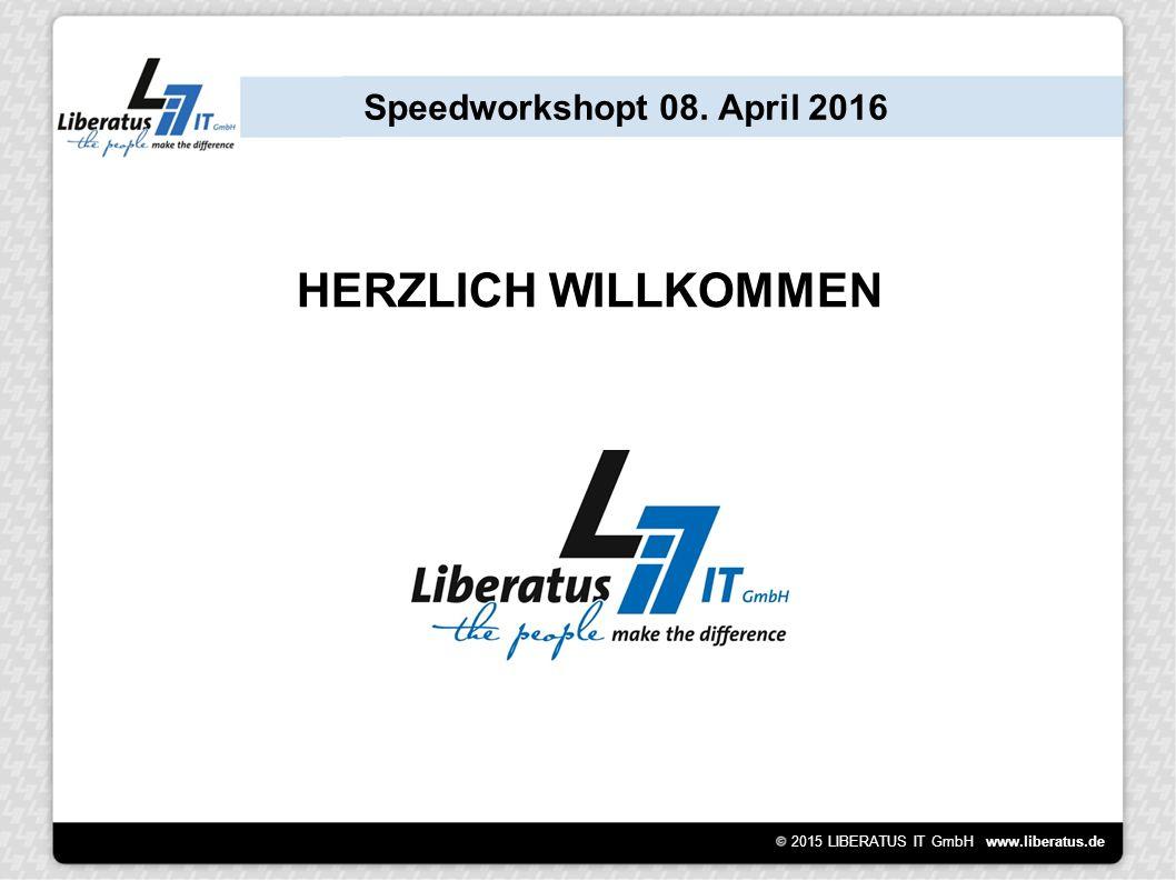 2015 LIBERATUS IT GmbH www.liberatus.de Speedworkshopt 08. April 2016 HERZLICH WILLKOMMEN