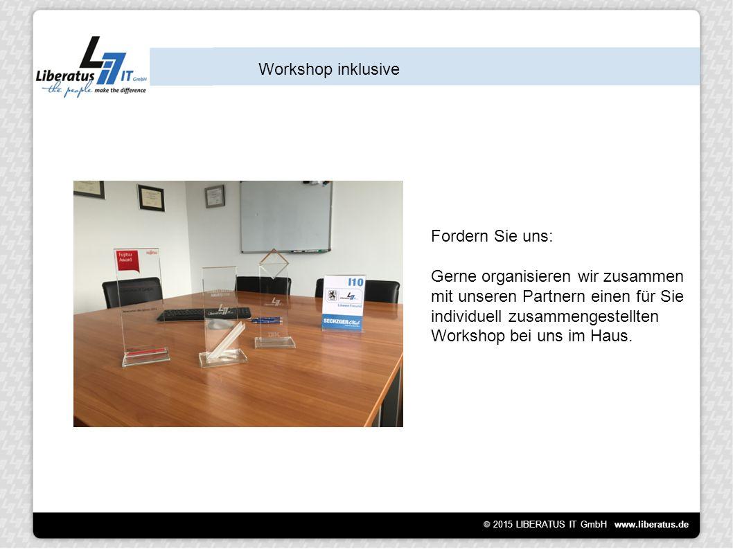 2015 LIBERATUS IT GmbH www.liberatus.de Workshop inklusive Fordern Sie uns: Gerne organisieren wir zusammen mit unseren Partnern einen für Sie individuell zusammengestellten Workshop bei uns im Haus.